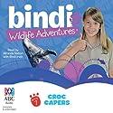 Croc Capers: Bindi Wildlife Adventures, Book 7 Audiobook by Bindi Irwin Narrated by Bindi Irwin, Miranda Nation