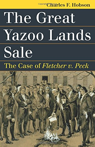 The Great Yazoo Lands Sale  The Case Of Fletcher V  Peck  Landmark Law Cases And American Society