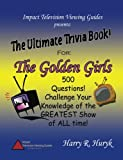 The Golden Girls - the Ultimate Trivia Book, Harry Huryk, 0557102812