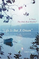 Life is but a Dream: Is Yours the Only Real Reality?