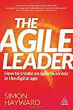 The Agile Leader: How to Create an Agile Business in the Digital Age