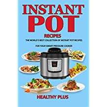 Instant Pot Recipes: The World's Best Collection of Instant Pot Recipes For Your Smart Pressure Cooker(Instant Pot Cookbook,Crock Pot Recipes Cookbook,slow ... Electric Pressure Cooker, Clean Eat)