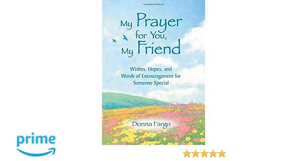 my prayer for you my friend donna fargo 9781680880717 amazon com