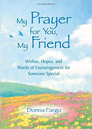 My prayer for you my friend donna fargo 9781680880717 amazon my prayer for you my friend donna fargo 9781680880717 amazon books thecheapjerseys Gallery