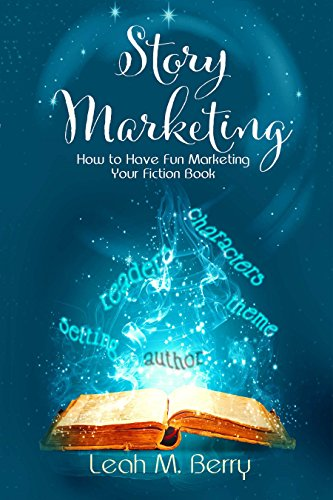 Story Marketing: How to Have Fun Marketing Your Fiction Book