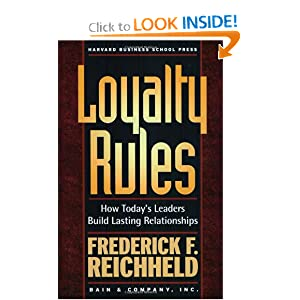 Loyalty Rules: How Today's Leaders Build Lasting Relationships Frederick F. Reichheld and Rob Markey