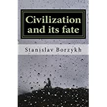 Civilization and its fate: What civilization is and why is it doomed