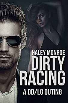 Dirty Racing: A DD/LG Outing by [Monroe, Haley]