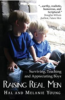 Raising Real Men: Surviving, Teaching and Appreciating Boys by [Young, Hal, Melanie Young]