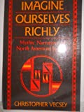 Imagine Ourselves Richly : Mythic Narratives of North American Indians, Vecsey, Christopher, 0062508911