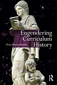 Engendering Curriculum History (Studies in Curriculum Theory Series)