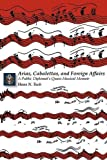 img - for Arias, Cabalettas, and Foreign Affairs: A Public Diplomat's Quasi-Musical Memoir (Memoirs and Occasional Papers Series / Association for Diplo) by Tuch, Hans N. (September 8, 2008) Paperback book / textbook / text book