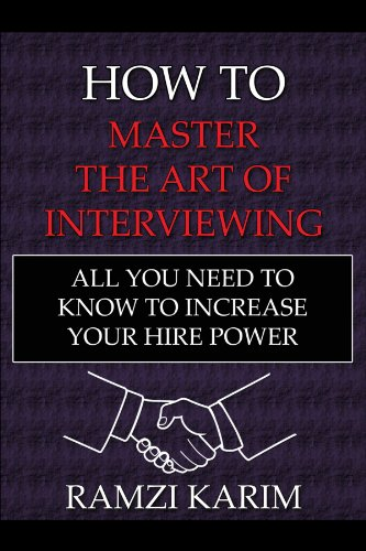 How to Master the Art of Interviewing: All You Need to Know to Increase Your Hire Power
