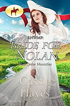 RNWMP: Bride for Nolan (Mail Order Mounties Book 3) by [Hayes, Cassie, Mounties, Mail Order]