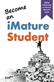 Become an iMature Student (2nd Edition): Digital Citizenship & Internet Maturity Guide