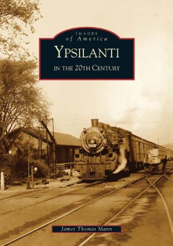 Ypsilanti  in  the  20th  Century   (MI)  (Images  of  - Grove Images Willow