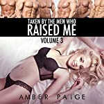 Taken by the Men Who Raised Me: Volume 3 | Amber Paige