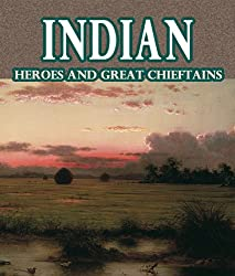 Indian Heroes and Great Chieftains [Illustrated]