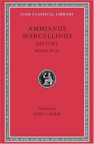 Ammianus Marcellinus: Roman History, Volume II, Books 20-26 (Loeb Classical Library No. 315) (English and Latin Edition)