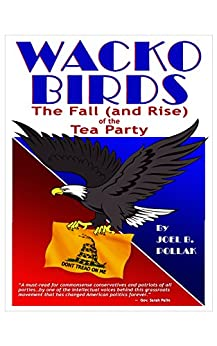 Wacko Birds: The Fall (and Rise) of the Tea Party by [Pollak, Joel B.]