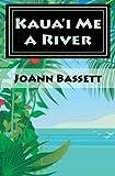 Kaua'i Me a River: An Islands of Aloha Mystery (Islands of Aloha Mystery Series)