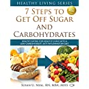 7 Steps to Get Off Sugar and Carbohydrates: Healthy Eating for Healthy Living with a Low-Carbohydrate, Anti-Inflammatory Diet (Healthy Living Series Book 1)