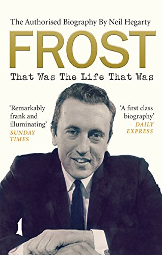 Frost: That Was The Life That Was: The Authorised (That Great News)