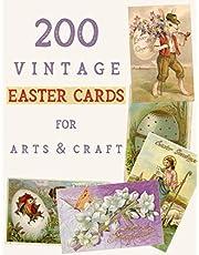 200 Vintage Easter Cards for Arts & Craft: Victorian Easter Greeting Card Collages for Card Making, Scrapbook, Junk Journal, Ephemera...
