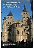 Essen und Schlafen am Jakobsweg von Köln nach Trier: Verzeichnis der Unterkünfte und Gaststätten