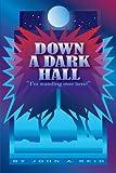 Down a Dark Hall, John A. Reid, 1450206263