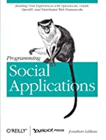 Programming Social Applications: Building Viral Experiences with OpenSocial, OAuth, OpenID, and Distributed Web Frameworks Front Cover