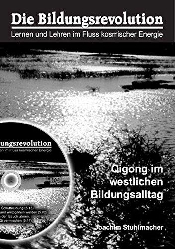 Die Bildungsrevolution.Qigong im westlichen Bildungsalltag. Bd. 1