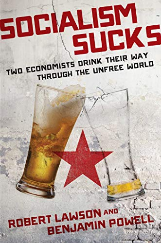Socialism Sucks: Two Economists Drink Their Way Through the Unfree World by Robert Lawson, Benjamin Powell