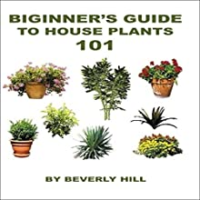 Beginner's Guide to Houseplants 101 Audiobook by Beverly Hill Narrated by Joe Wosik