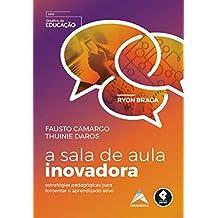 A Sala de Aula Inovadora: Estratégias Pedagógicas para Fomentar o Aprendizado Ativo