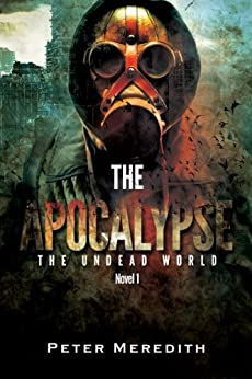 The Apocalypse (The Undead World Series Book 1) by [Meredith, Peter]