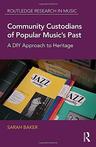 Community Custodians of Popular Music's Past: A DIY Approach to Heritage (Routledge Research in Music) by Routledge