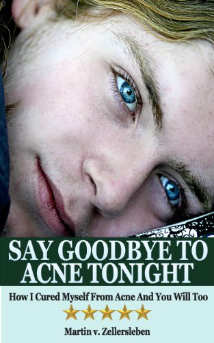 Say Goodbye to Acne Tonight - How I Cured Myself From Acne And You Will Too (Home Remedies For Acne And Blackheads Overnight)