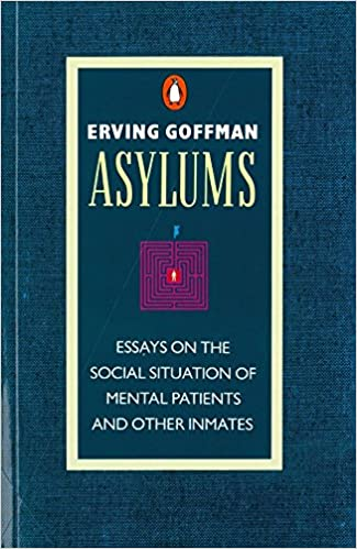 Asylums: Essays on the Social Situation of Mental Patients