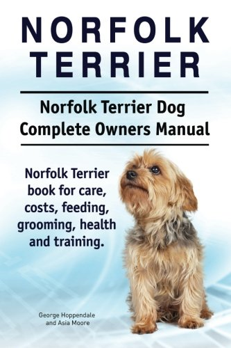 Norfolk Terrier. Norfolk Terrier Dog Complete Owners Manual. Norfolk Terrier book for care, costs, feeding, grooming, health and training.