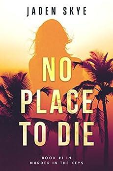 No Place to Die (Murder in the Keys-Book #1) by [Skye, Jaden]