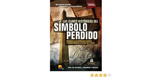 Las claves históricas del símbolo perdido eBook: Callaey, Eduardo R., Álvarez, Ana Lía: Amazon.es: Tienda Kindle
