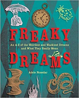 Freaky Dreams: An A-Z of the Weirdest and Wackiest Dreams and What They Really Mean by Adele Nozedar (2012-01-01)
