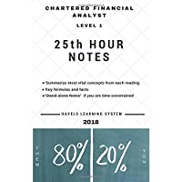 2018 CFA Level 1-25th HOUR NOTES: Summarize most vital concepts for each Topic - Covers entire syllabus