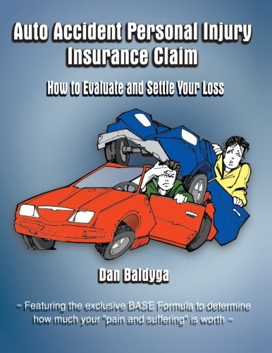 Download Auto Accident Personal Injury Insurance Claim: (How To Evaluate and Settle Your Loss) Pdf