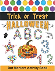 Trick or Treat Halloween Dot Markers Activity Book: Easy Large Guided BIG DOTS   Large ABC Dot Markers Activity Coloring Book With Letters, Numbers And Shapes For Toddlers, Preschool, Kindergarten, Kids Girls And Boys