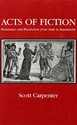 Acts of Fiction: Resistance and Resolution from Sade to Baudelaire (Studies in Romance Literatures)