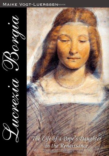 Lucrezia Borgia: The Life of a Pope' s Daughter in the Renaissance PDF