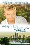 When I'm Weak (Mile High Romance) (Volume 2)