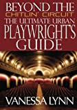 img - for Beyond the Chitlin' Circuit: The Ultimate Urban Playwrights Guide by Ms Vanessa Lynn (2013-02-19) book / textbook / text book
